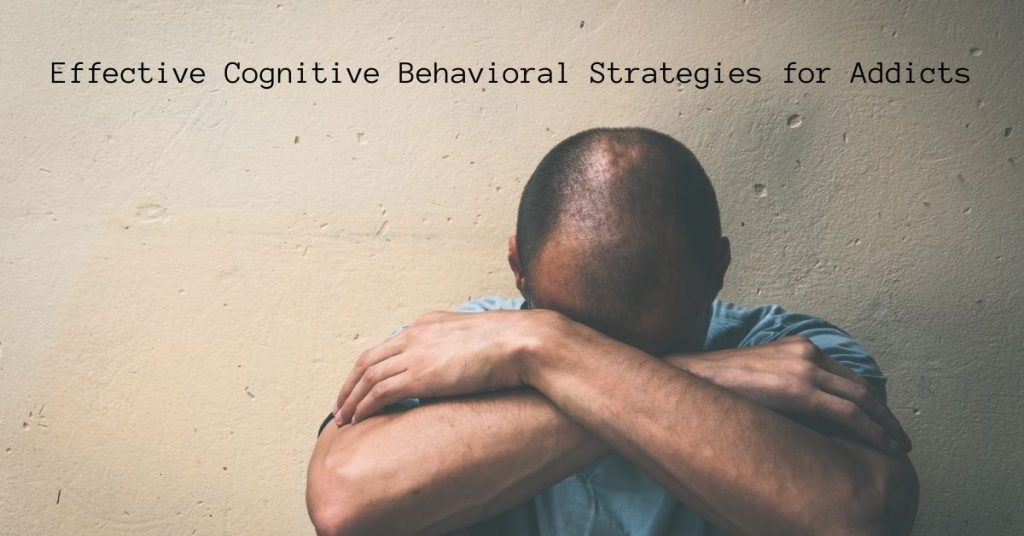 Effective Cognitive Behavioral Strategies for Addicts