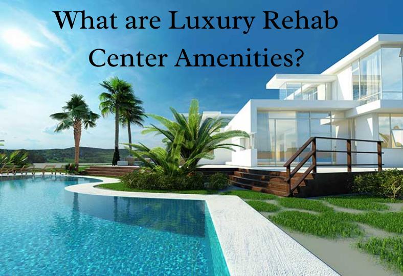 Luxury Rehab Center Amenities